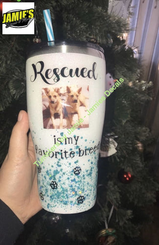 Rescued is my favorite breed with your picture -Tumbler - Made to Order - Personalized Decal Tumbler Glitter Tumblers