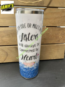 Side By Side or Miles Apart Sisters will always be connected by Heart skinny tumbler - Made to Order - 20 Skinny tumblers