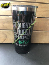 Straight Outta Shape but B..... I'm Trying - Glitter Tumbler -Made to Order - Jamies Decals