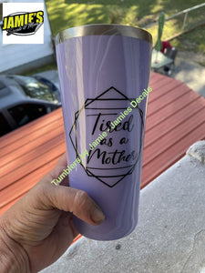 Tired as a Mother Tumbler -Made to Order - Personalized Decal Tumbler Tumbler