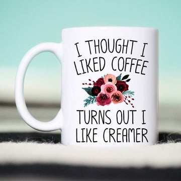I Thought I Liked Coffee Mug