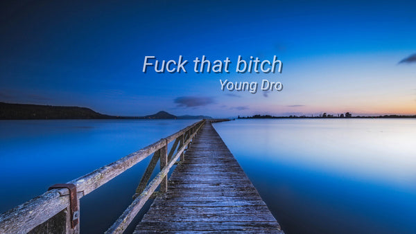 Fuck that Bitch ~Young Dro