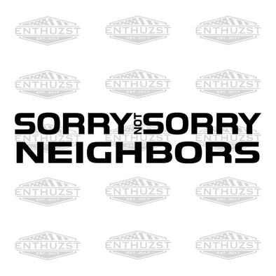 Sorry Not Sorry Neighbor - Decal