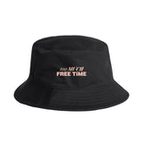 TOO MUCH FREE TIME BUCKET HAT