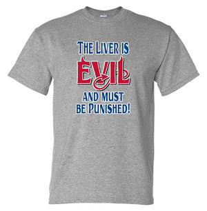 Liver is Evil & Must Be Punished T-Shirt (Grey, Regular and Big Sizes)