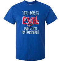 Liver is Evil & Must Be Punished T-Shirt (Royal Blue, Regular and Big Sizes)