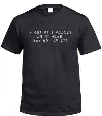 4 Out of 5 Voices Say Go For It T-Shirt (Black, Regular and Big Sizes)