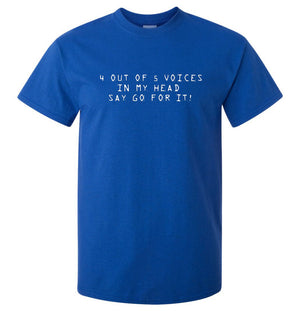 4 Out of 5 Voices Say Go For It T-Shirt (Royal Blue, Regular and Big Sizes)