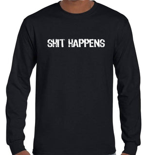 Shit Happens Longsleeve T-Shirt (Black, Regular and Big Sizes)