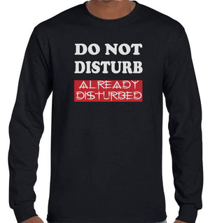Do Not Disturb, Already Disturbed Longsleeve T-Shirt (Black)