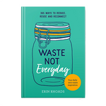 Waste Not - Everyday | Erin Rhoads