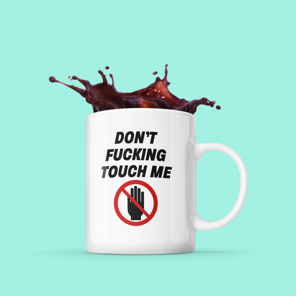 Don't Fucking Touch Me. Social Distancing Coronavirus Mug