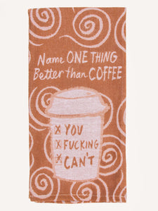 Name One Thing Better Than Coffee. You Fucking Can't Tea Towel / Dish Towel