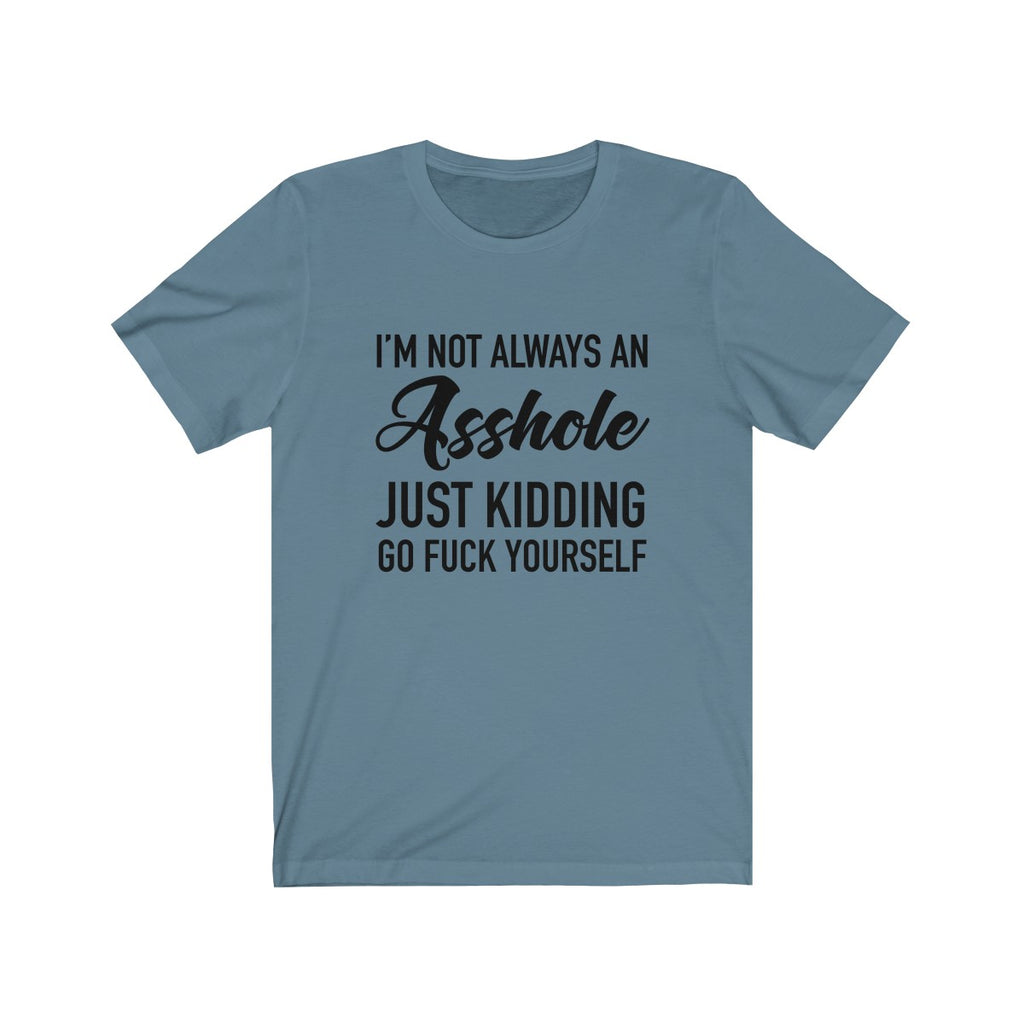 I'm Not Always An Asshole - Unisex Jersey Short Sleeve Tee