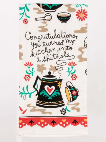 Congratulations, You Turned My Kitchen Into a Shithole Tea Towel / Dish Towel
