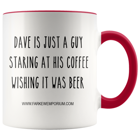 Image of Dave Is Just A Guy Wishing His Coffee Was Beer Mug - ANY NAME