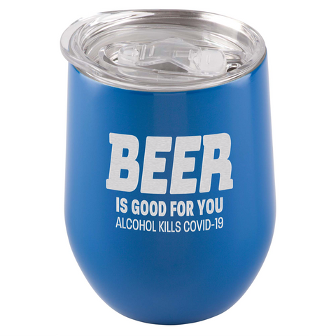 Image of Beer Is Good For You. Alcohol Kills COVID-19 Tumbler