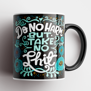 Do No Harm, But Take No Shit Mug