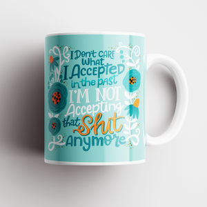 I Don't Care What I Accepted In The Past Mug