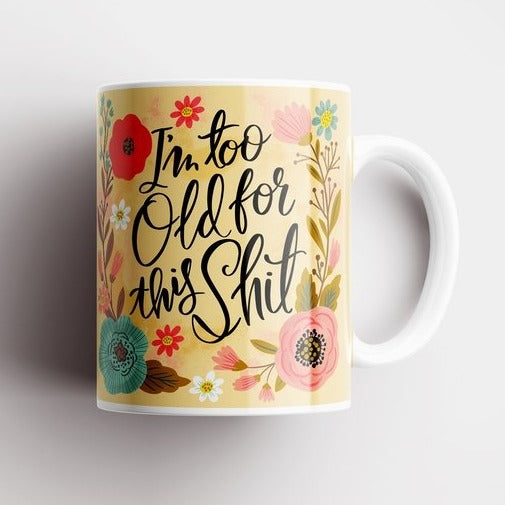 I'm Too Old For This Shit Mug