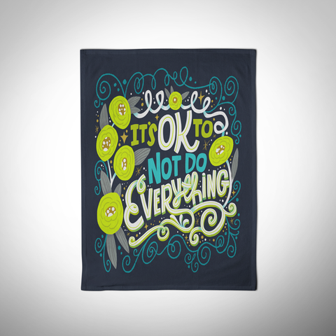 It's Ok Not To Do Everything Tea Towel