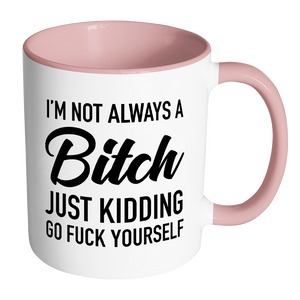 I'm Not Always a Bitch Mug - Coloured Accent