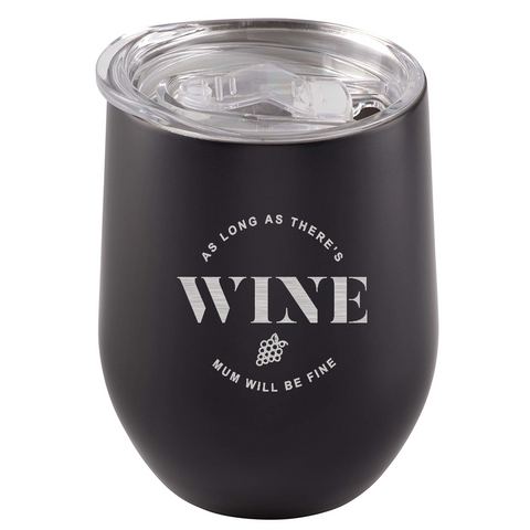 Image of As long as there's wine, Mum will be fine. Stainless Steel Tumbler
