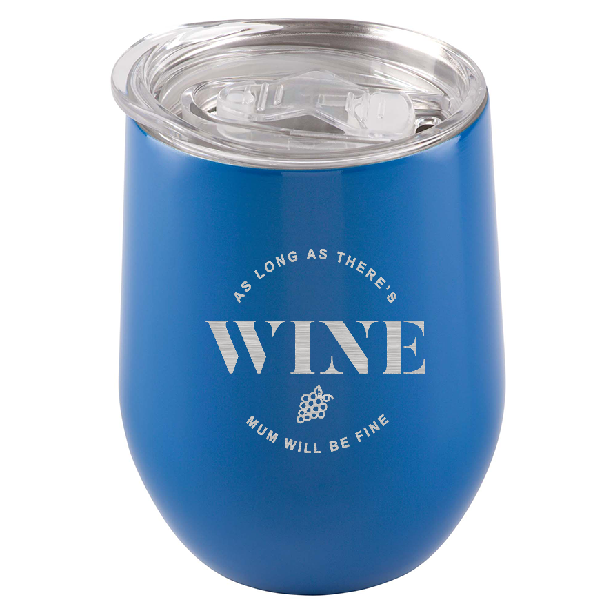 As long as there's wine, Mum will be fine. Stainless Steel Tumbler