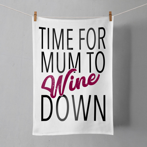 Time For Mum To Wine Down Tea Towel / Dish Towel