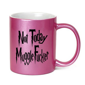 Not Today Mugglefucker Glitter Mug