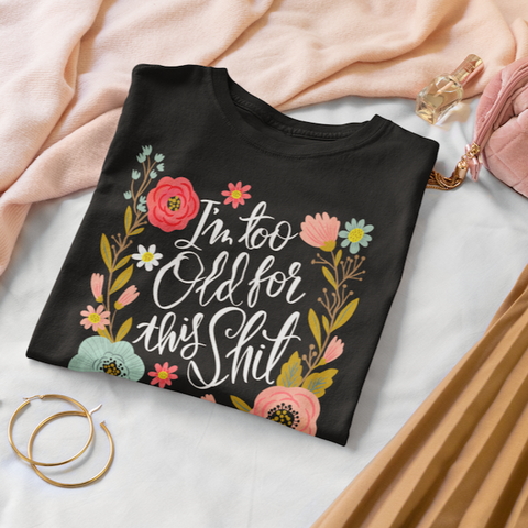 Image of I'm Too Old For This Shit Women's T-Shirt