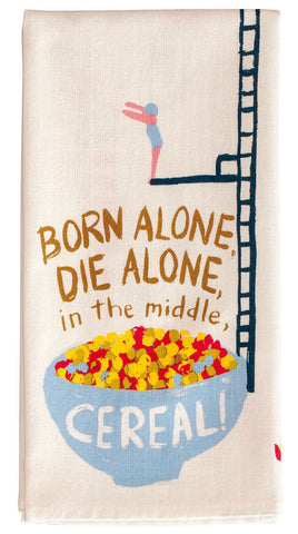 Born Alone, Die Alone, In The Middle....Cereal Tea Towel / Dish Towel