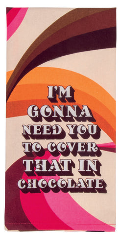 Image of I'm Gonna Need You To Cover That In Chocolate Tea Towel / Dish Towel
