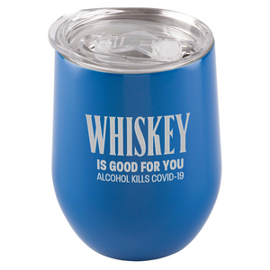 Whiskey Is Good For You. Alcohol Kills COVID-19 Tumbler