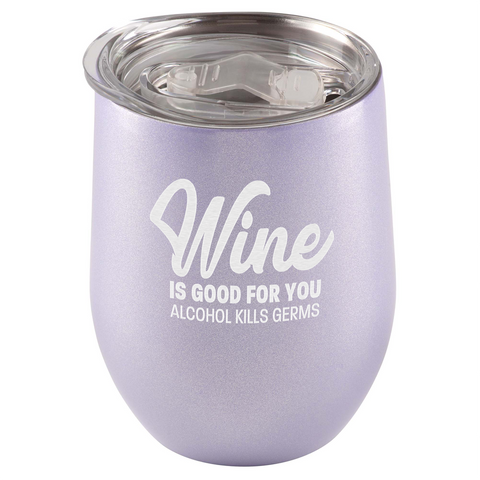 Wine Is Good For You. Alcohol Kills Germs Tumbler