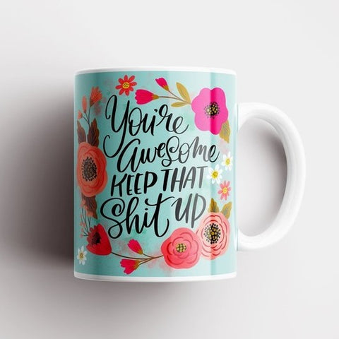 Image of You're Awesome, Keep That Shit Up Mug