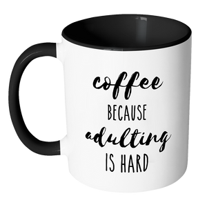 Coffee. Because Adulting is Hard.