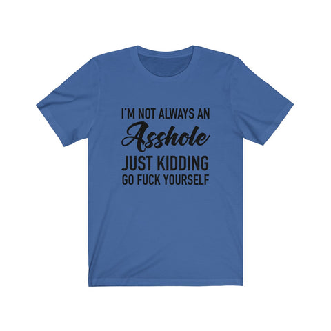 Image of I'm Not Always An Asshole - Unisex Jersey Short Sleeve Tee