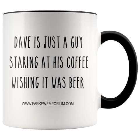 Dave Is Just A Guy Wishing His Coffee Was Beer Mug - ANY NAME