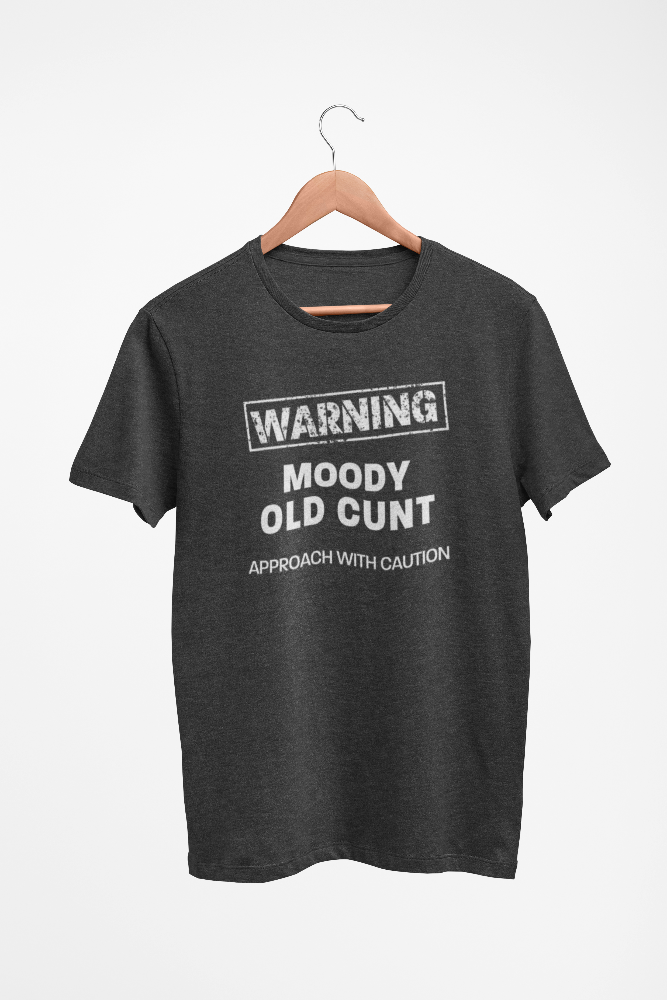 Moody Old Cunt, Approach With Caution Mens / Unisex T-Shirt