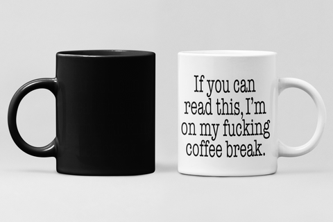 Image of If You Can Read This, I'm On My Fucking Coffee/Tea Break - Colour Changing Mug
