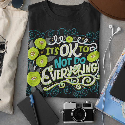 It's Ok To Not Do Everything T-Shirt