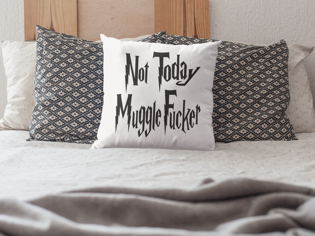 Not Today Muggle Fucker Pillow Case