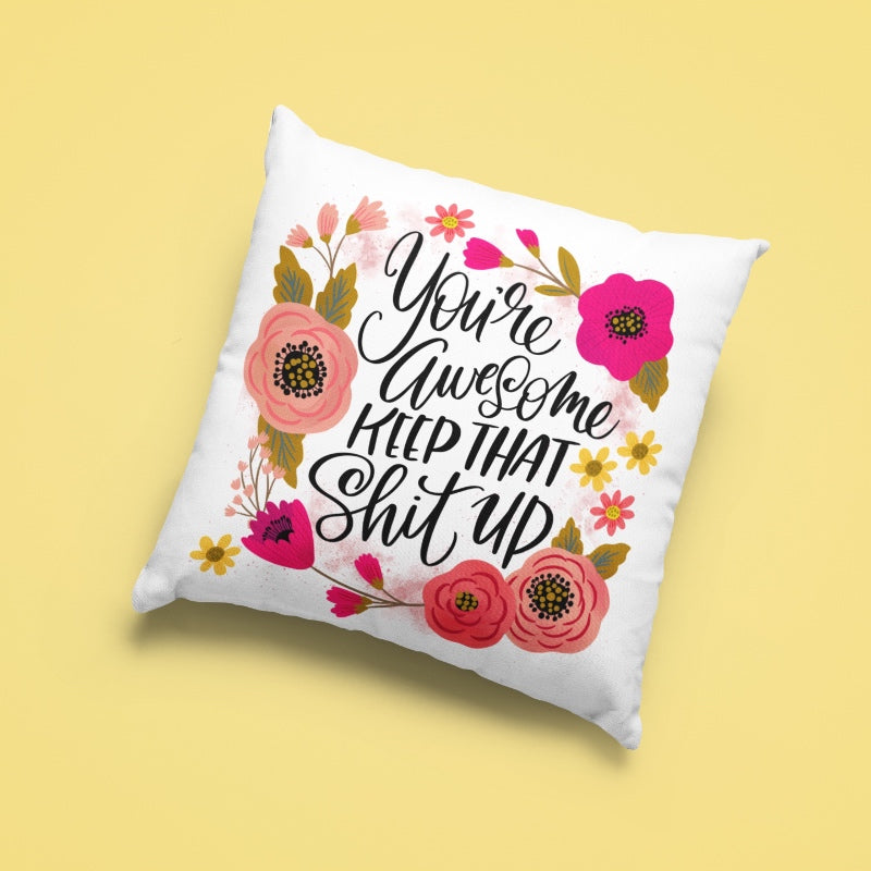 You're Awesome, Keep That Shit Up Cushion
