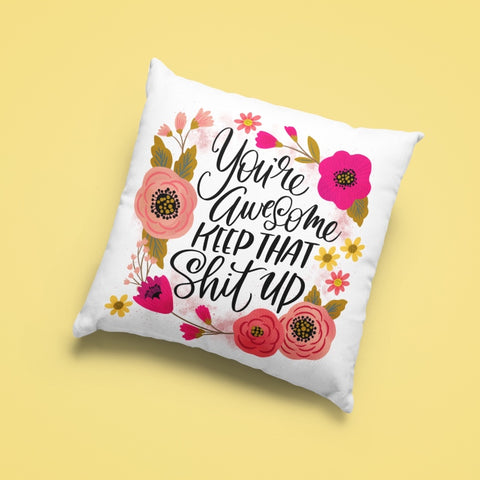 Image of You're Awesome, Keep That Shit Up Cushion