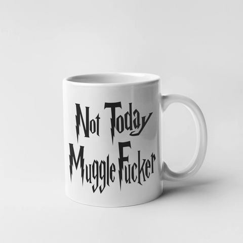 Not Today Mugglefucker Mug