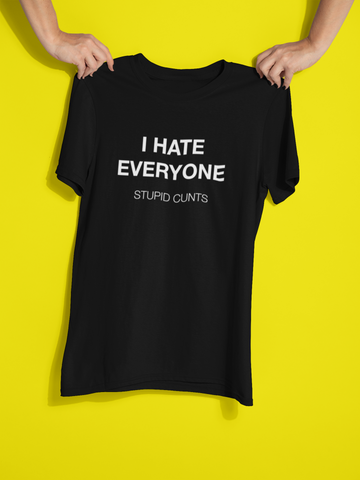 Image of I Hate Everyone. Stupid Cunts Men's/Unisex T-Shirt