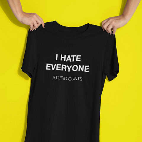 Image of I Hate Everyone. Stupid Cunts Women's T-Shirt