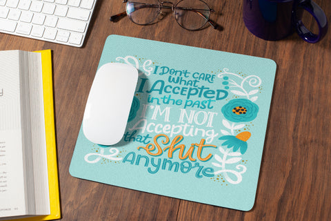 I Don't Care What I Accepted In The Past Mouse Pad