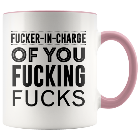 Fucker In Charge Of You Fucking Fucks Mug